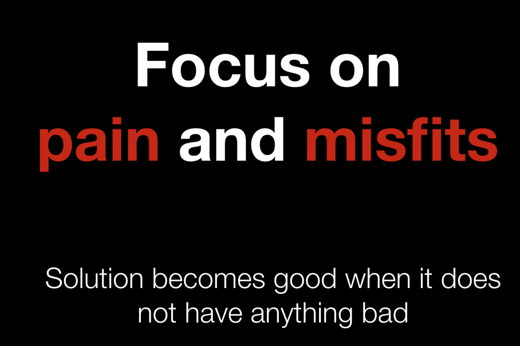 Focus on pains and misfits