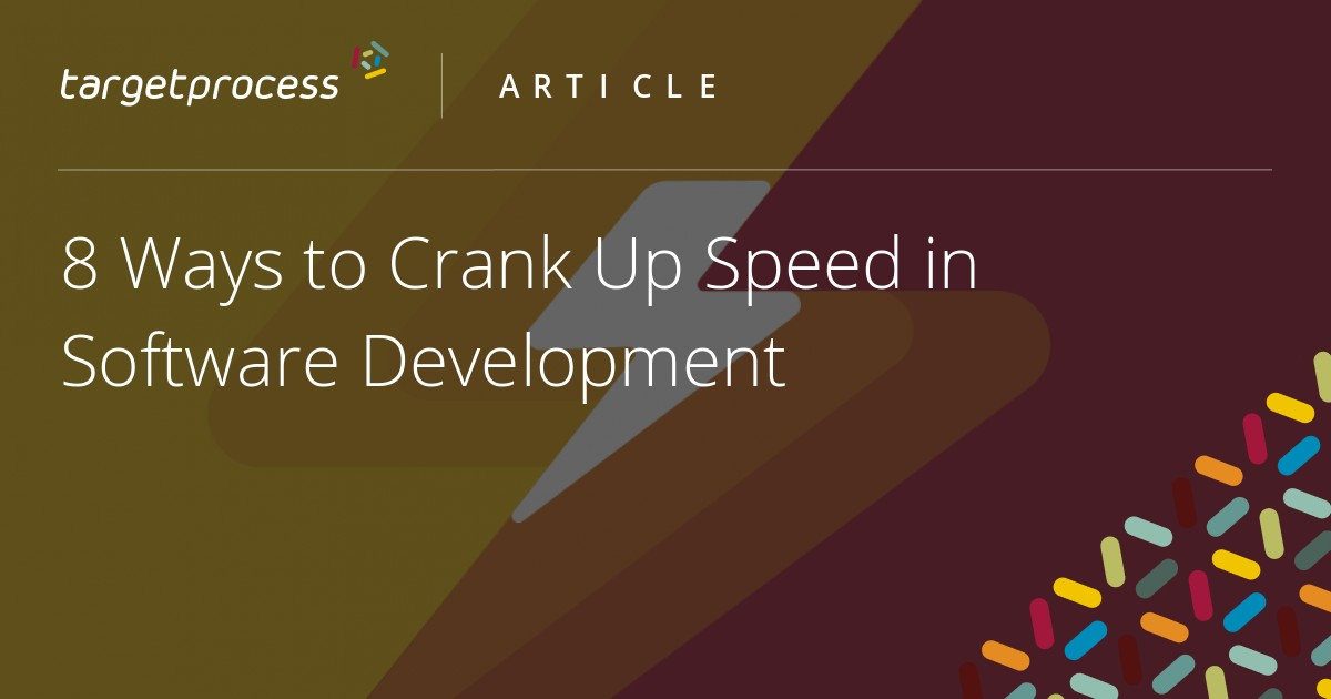 8 Ways to Crank Up Speed in Software Development